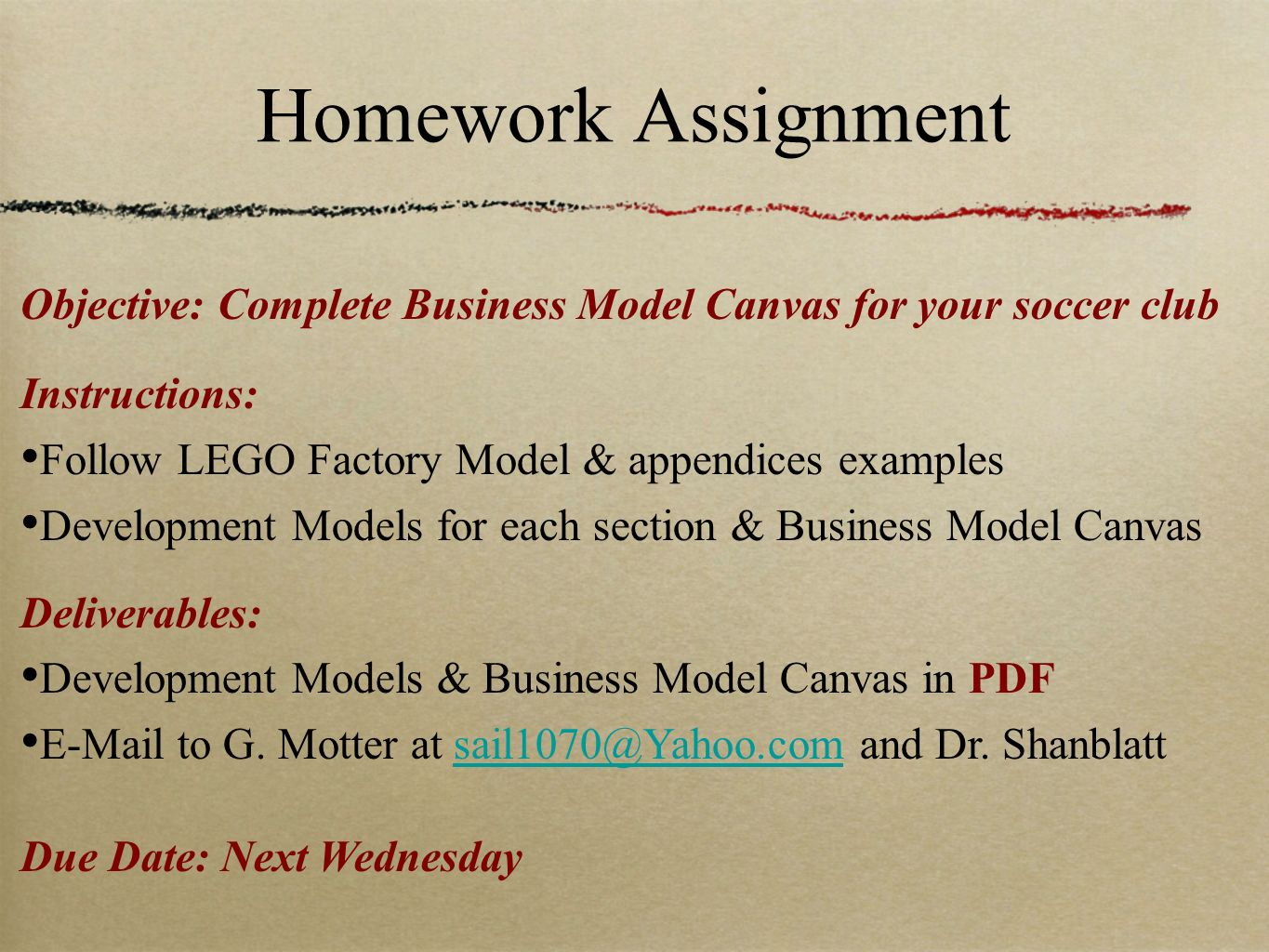 Homework Assignment Objective: Complete Business Model Canvas for your soccer club. Instructions: Follow LEGO Factory Model & appendices examples.