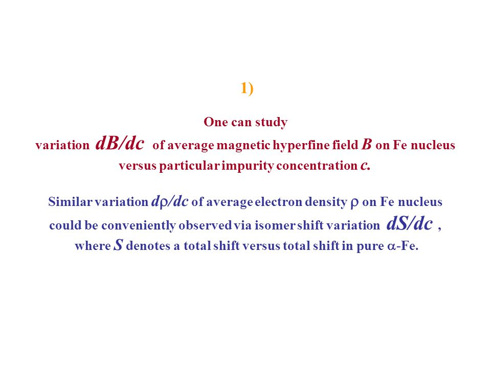 1)One can study. variation dB/dc of average magnetic hyperfine field B on Fe nucleus. versus particular impurity concentration c.