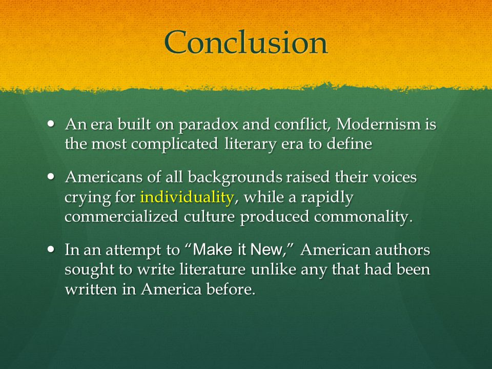 understanding modernism and the american literature Modernism was a movement that outstretched literature and poetry, yet provided a new amount of freedom for war poets, as it allowed them to express themselves in the modernist fashion of free forms and room for criticism on the modern world (matter.