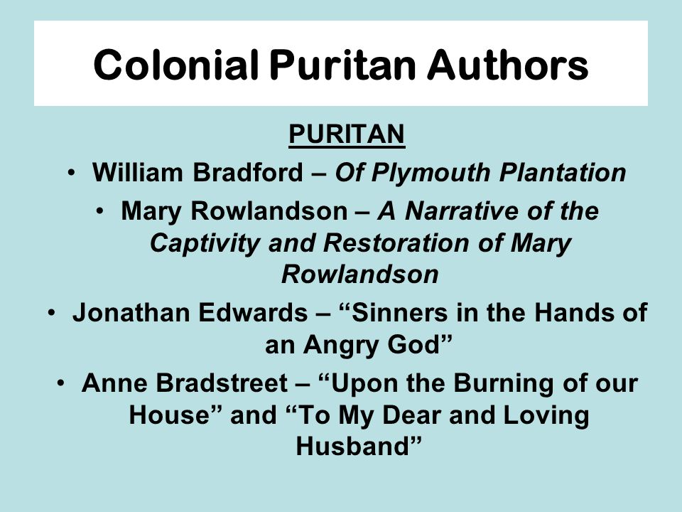 puritan and colonial values in the writings of anne bradstreet mary rowlandson and jonathan edwards Colonial period/puritans unit honors american literature activities  mary rowlandson's captivity narrative (on wiki)  jonathan edwards p 108 (textbook) .