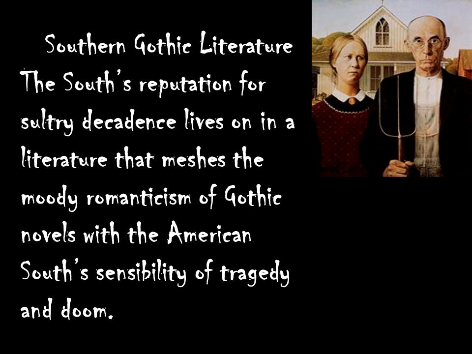 american gothic fiction the roots of The roots of these concepts lay in a past riddled with slavery, a fear of racial mixing (miscegenation), hostile native american relations, their subsequent genocide, and the daunting wilderness present at the american frontier american gothic is often devoid of castles and objects which allude to a civilized history differentiating between horror.