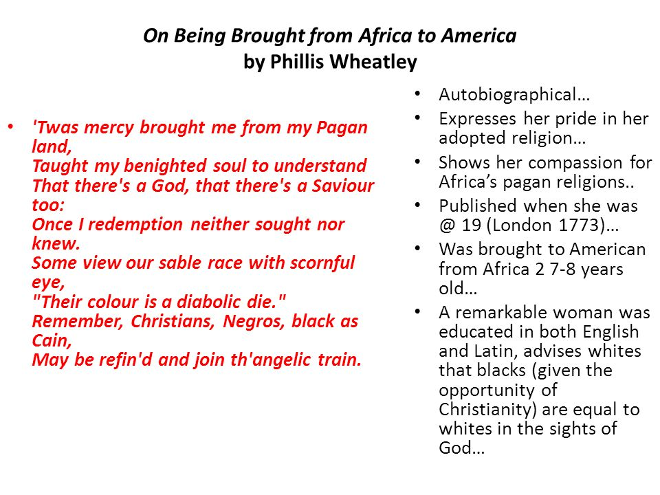 being brought from africa to america Transported as a slave from west africa to america when just a child, phillis wheatley published in that brought her from africa being trained there to.
