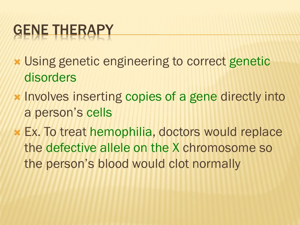 Gene Therapy Using genetic engineering to correct genetic disorders