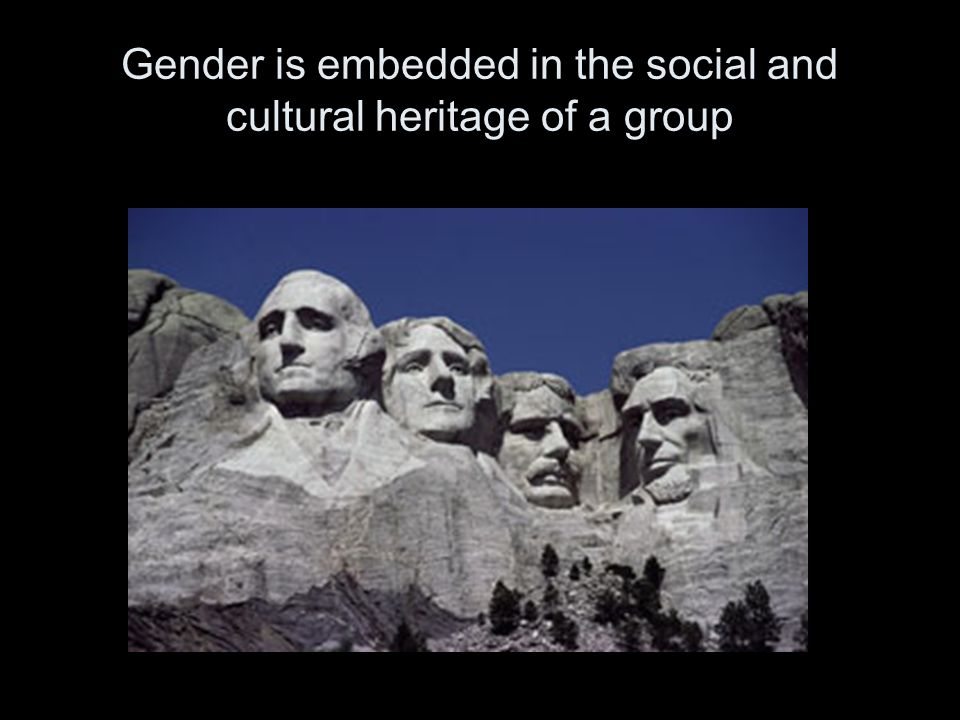 Gender is embedded in the social and cultural heritage of a group