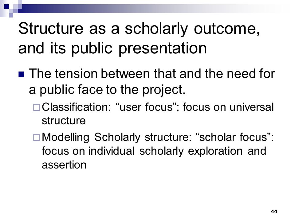 Structure as a scholarly outcome, and its public presentation