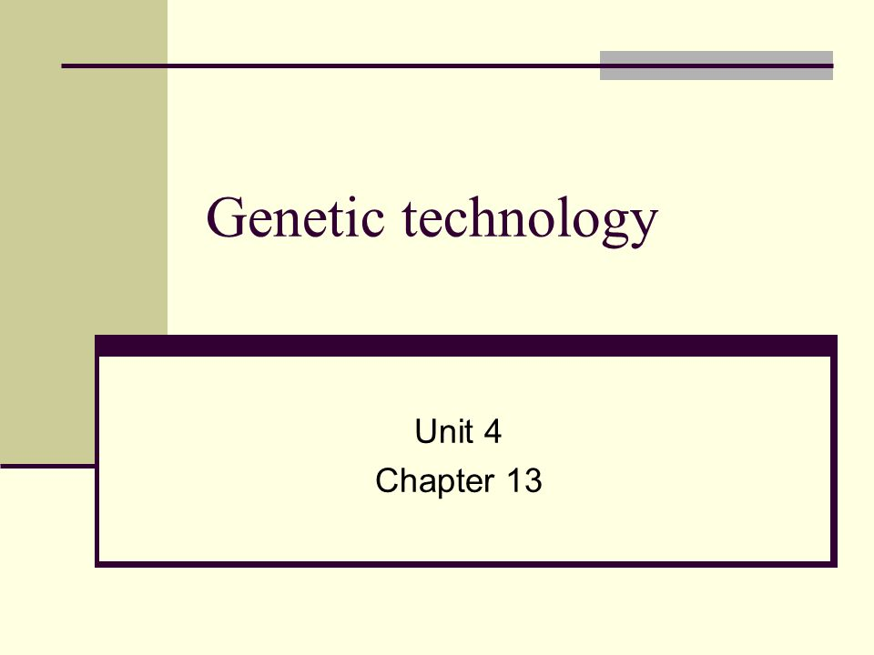 Genetic technology Unit 4 Chapter 13