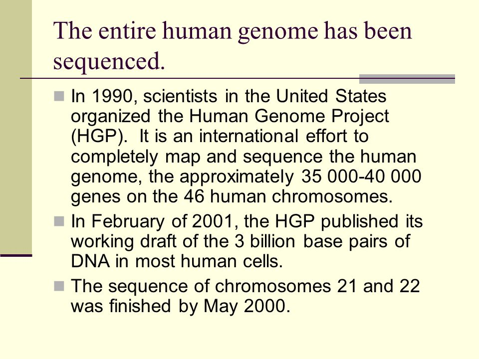 The entire human genome has been sequenced.