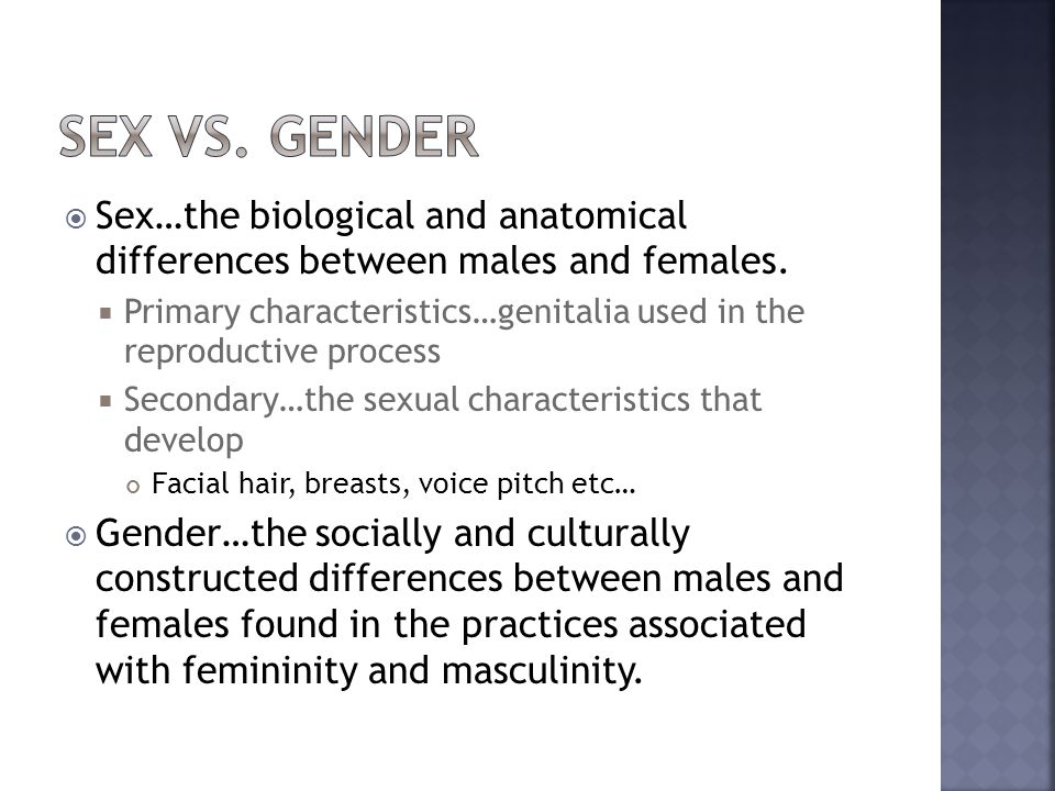 Sex vs. Gender Sex…the biological and anatomical differences between males and females.