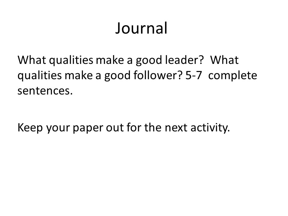 essay on to be a good leader The essay life before the presidency review with students the qualities listed on the charts in the handout the qualities of a good military leader according to.