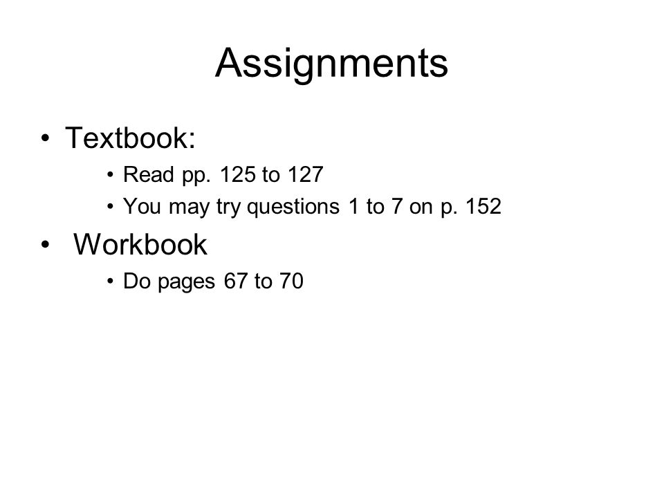 Assignments Textbook: Workbook Read pp. 125 to 127