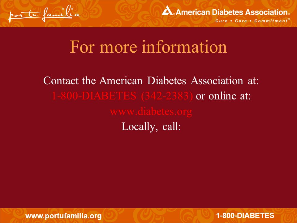 For more information Contact the American Diabetes Association at: