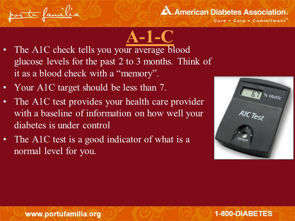 A-1-C The A1C check tells you your average blood glucose levels for the past 2 to 3 months. Think of it as a blood check with a memory .