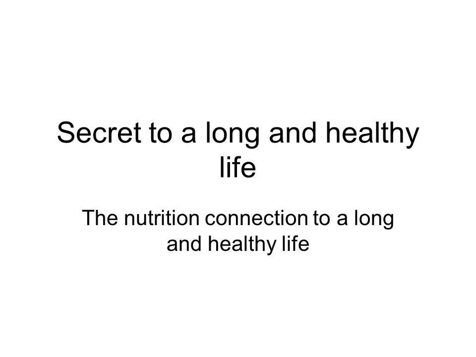 Secret to a long and healthy life