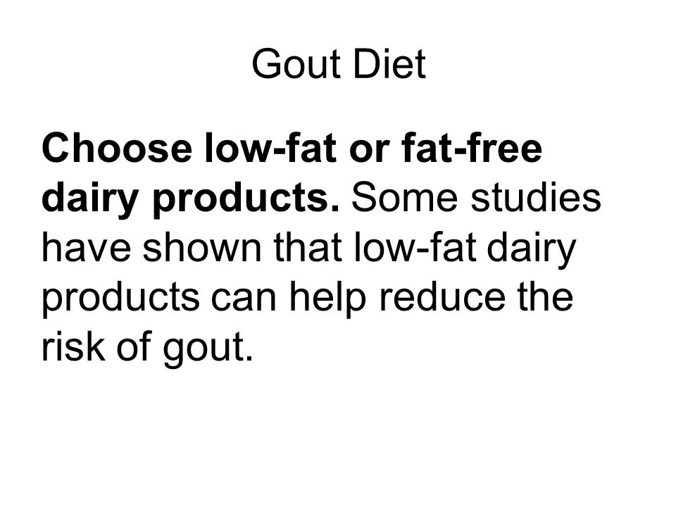 Gout Diet Choose low-fat or fat-free dairy products.
