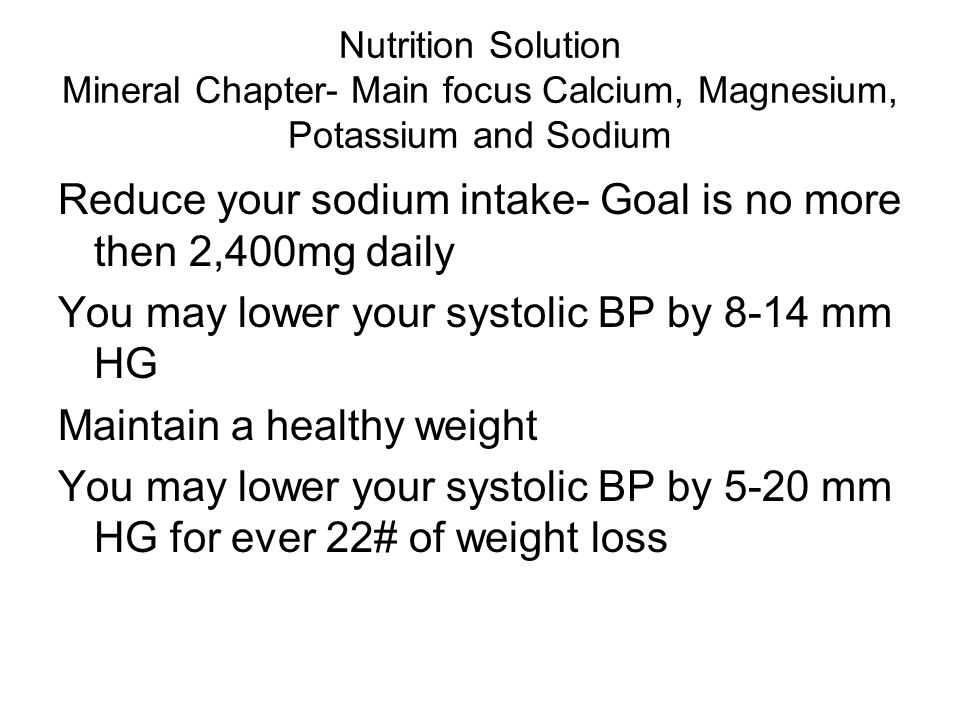 Reduce your sodium intake- Goal is no more then 2,400mg daily