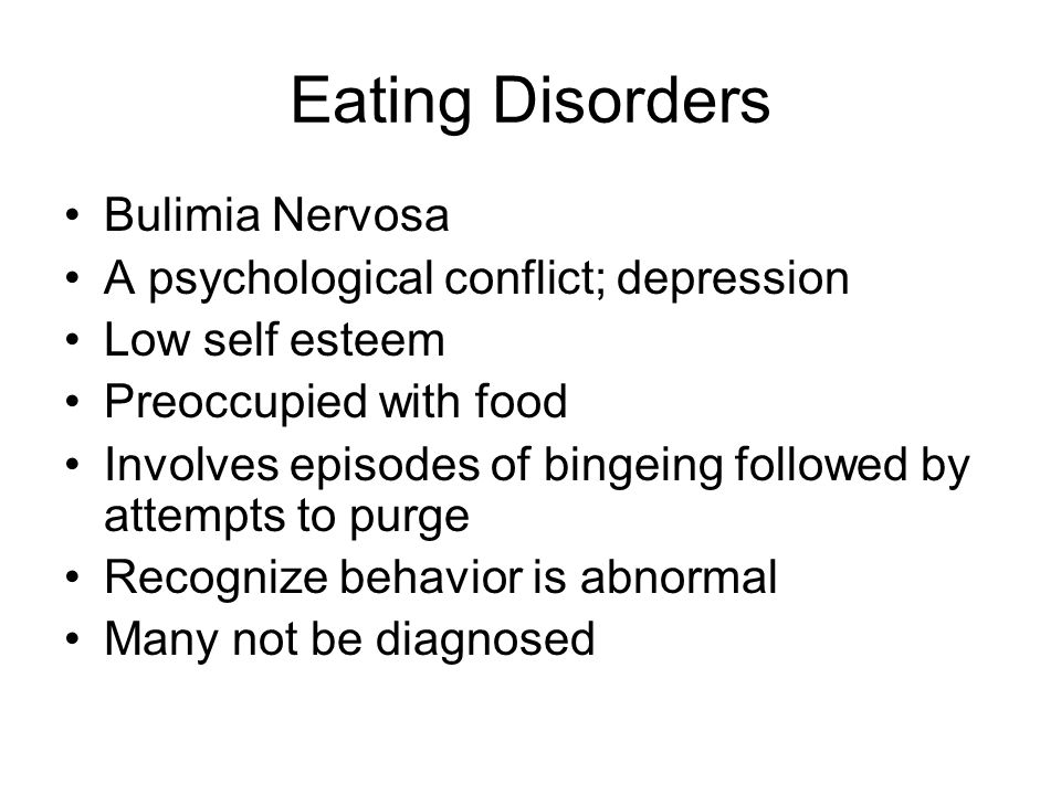 Eating Disorders Bulimia Nervosa A psychological conflict; depression