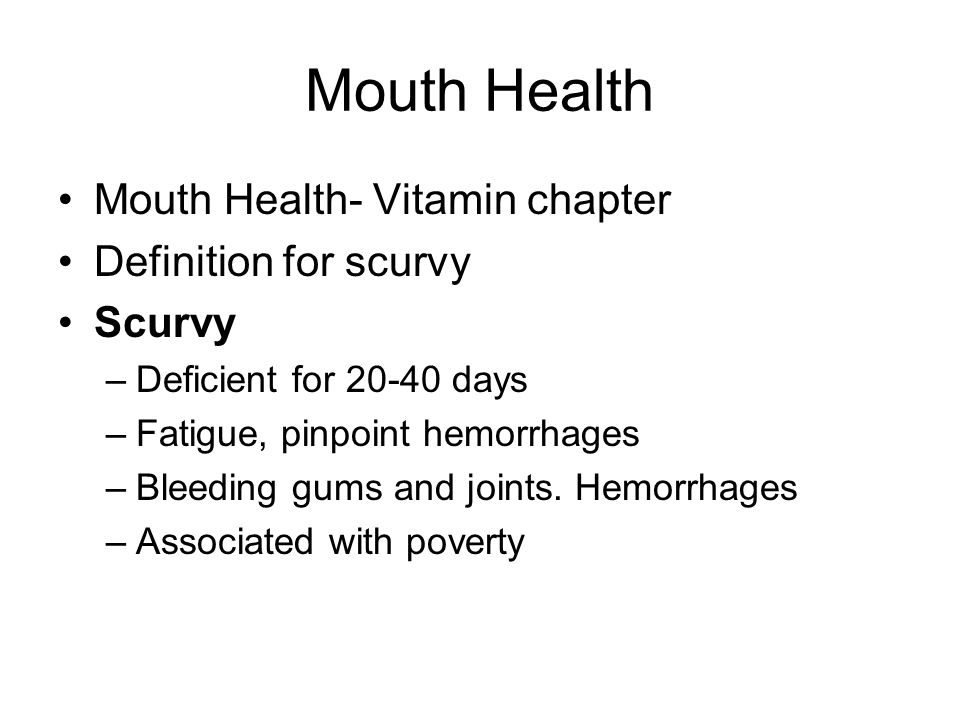 Mouth Health Mouth Health- Vitamin chapter Definition for scurvy