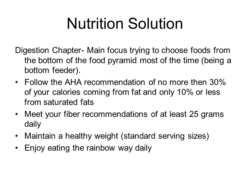 Nutrition Solution Digestion Chapter- Main focus trying to choose foods from the bottom of the food pyramid most of the time (being a bottom feeder).