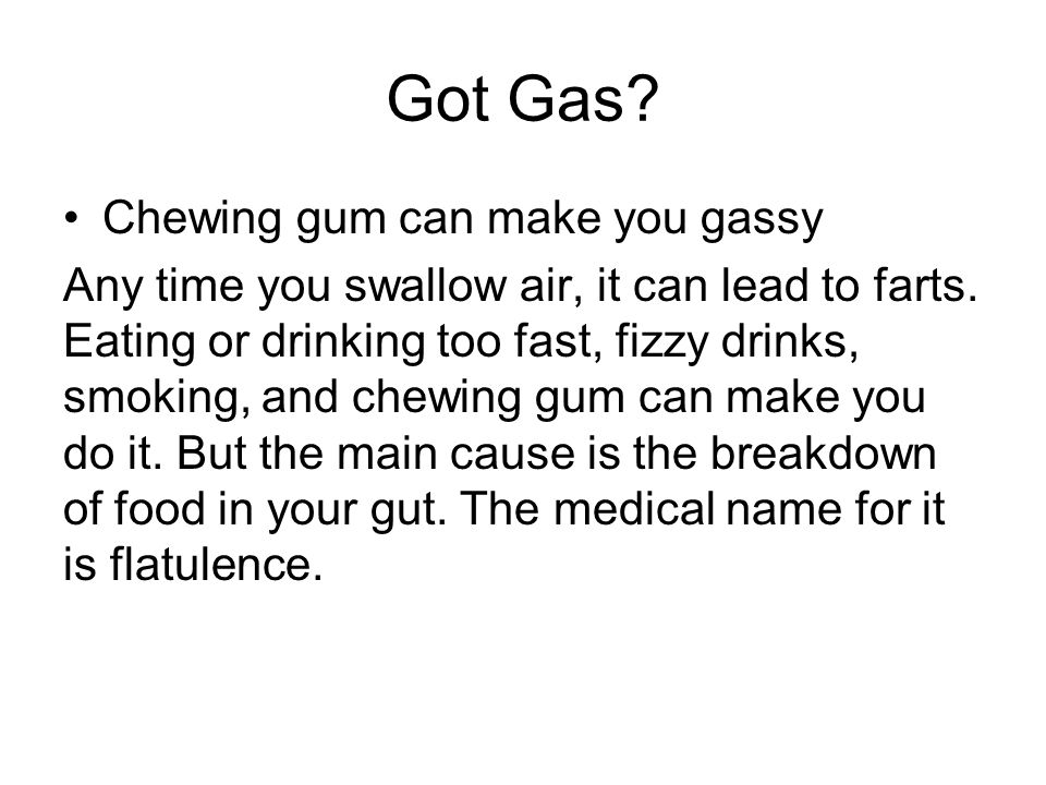 Got Gas Chewing gum can make you gassy
