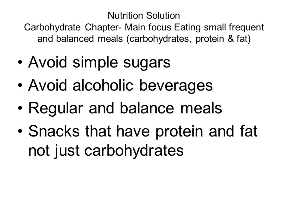 Avoid alcoholic beverages Regular and balance meals