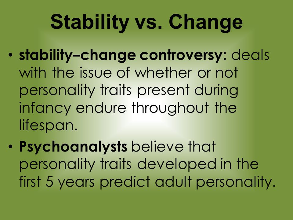 stability vs change Personality development: stability and change download personality development: stability and change uploaded by brent w roberts psychological review.