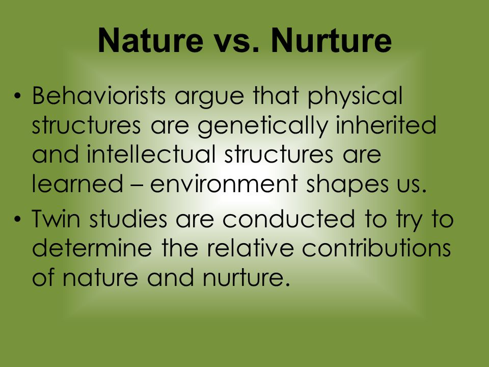 nature and nurture human development in twin studies Know the major research designs that can be used to study nature–nurture   studies using twins can lead to insights about the biological origins of many   nature and nurture as influences on human behavior, so at the outset we should.