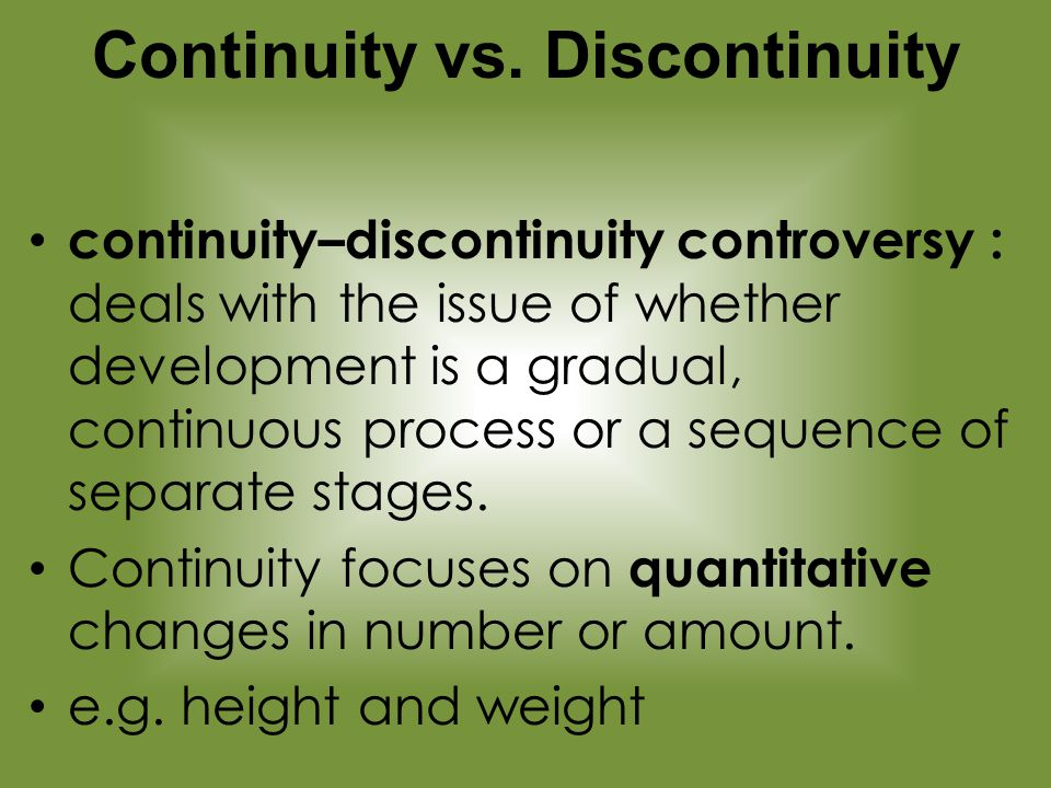 discontinuous vs continuous development Continuous & discontinuous some of the features of the different organisms in a species show continuous variation, and some features show discontinuous variation.