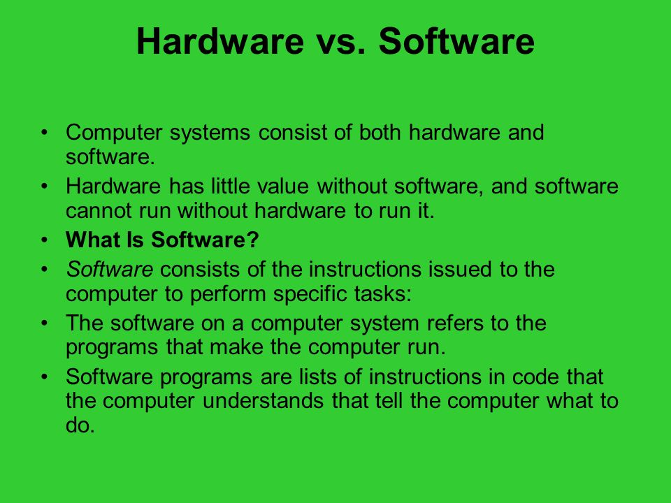 Hardware vs. Software Computer systems consist of both hardware and software.