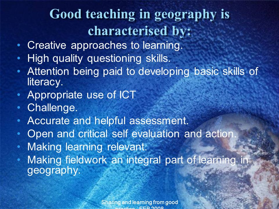 Good teaching in geography is characterised by: