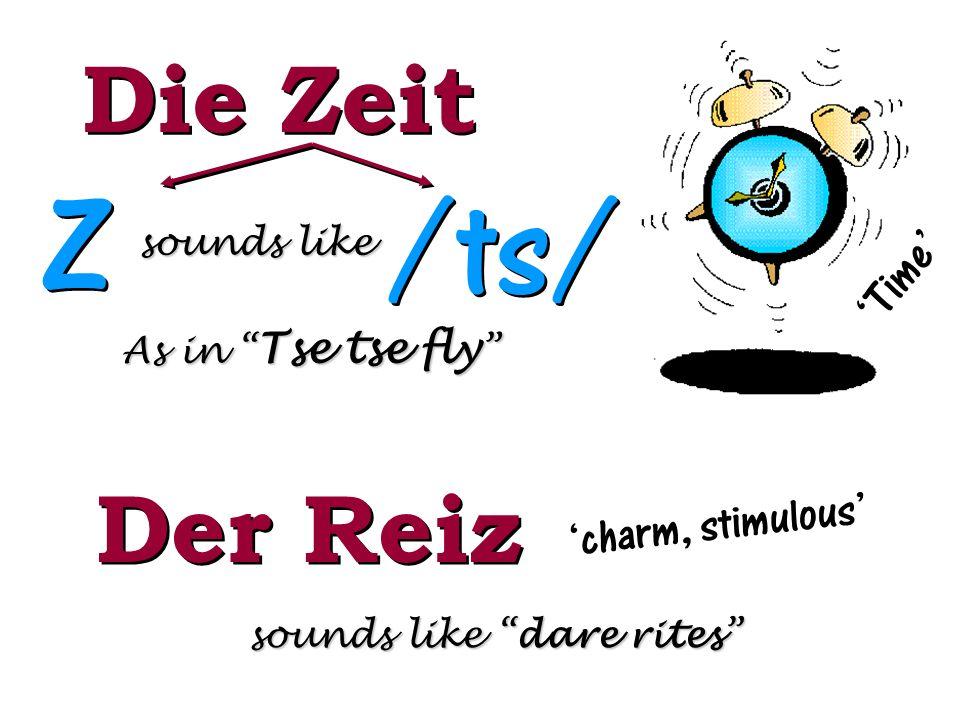 Z /ts/ Die Zeit Der Reiz 'Time' 'charm, stimulous' sounds like