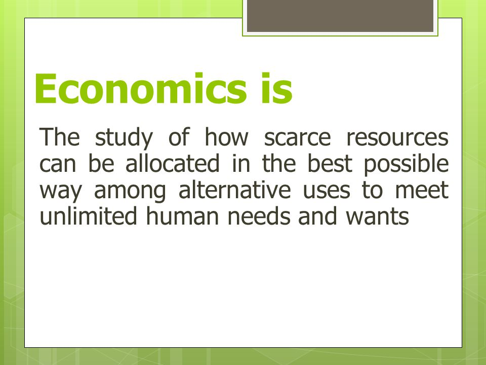 Economics: the study of the allocation of scarce resources