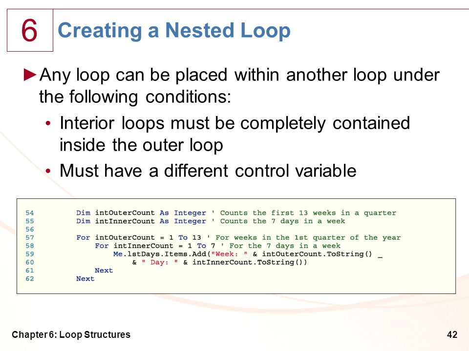Creating a Nested Loop Any loop can be placed within another loop under the following conditions: