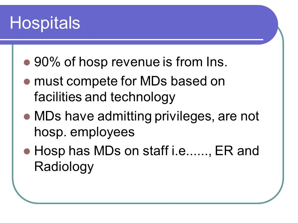 Hospitals 90% of hosp revenue is from Ins.