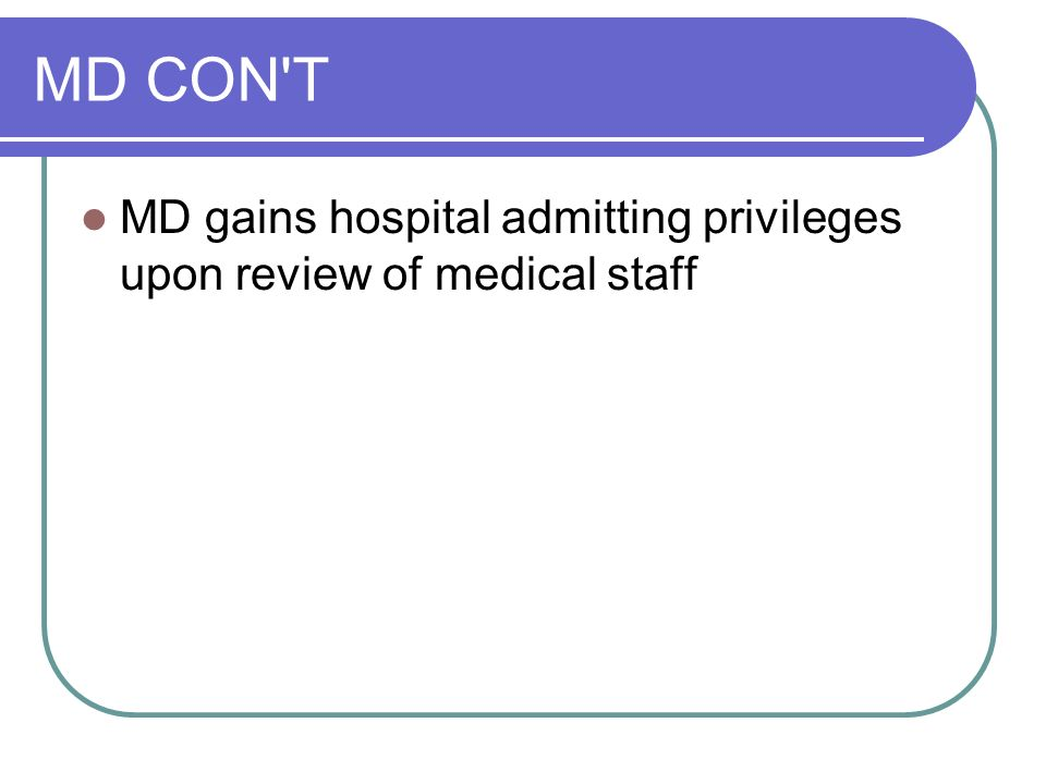 MD CON T MD gains hospital admitting privileges upon review of medical staff