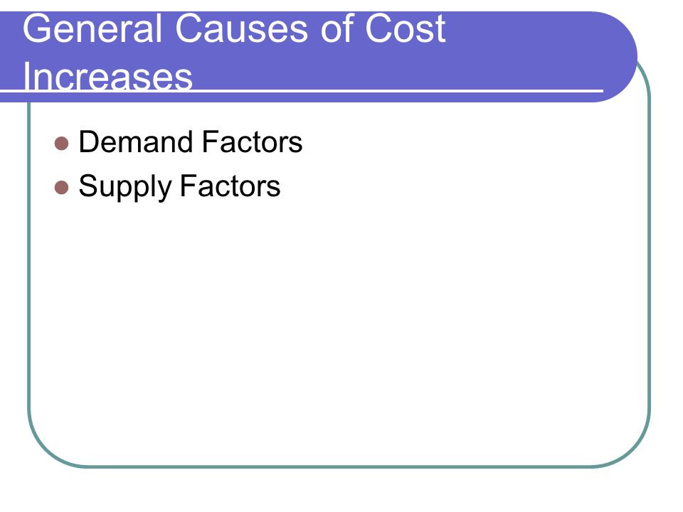 General Causes of Cost Increases