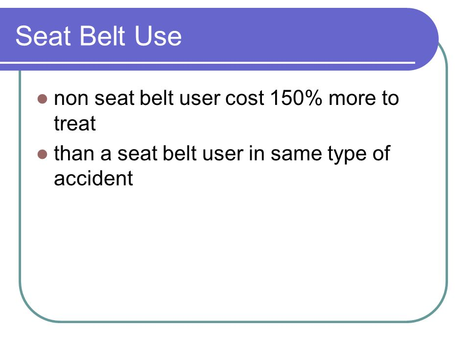 Seat Belt Use non seat belt user cost 150% more to treat