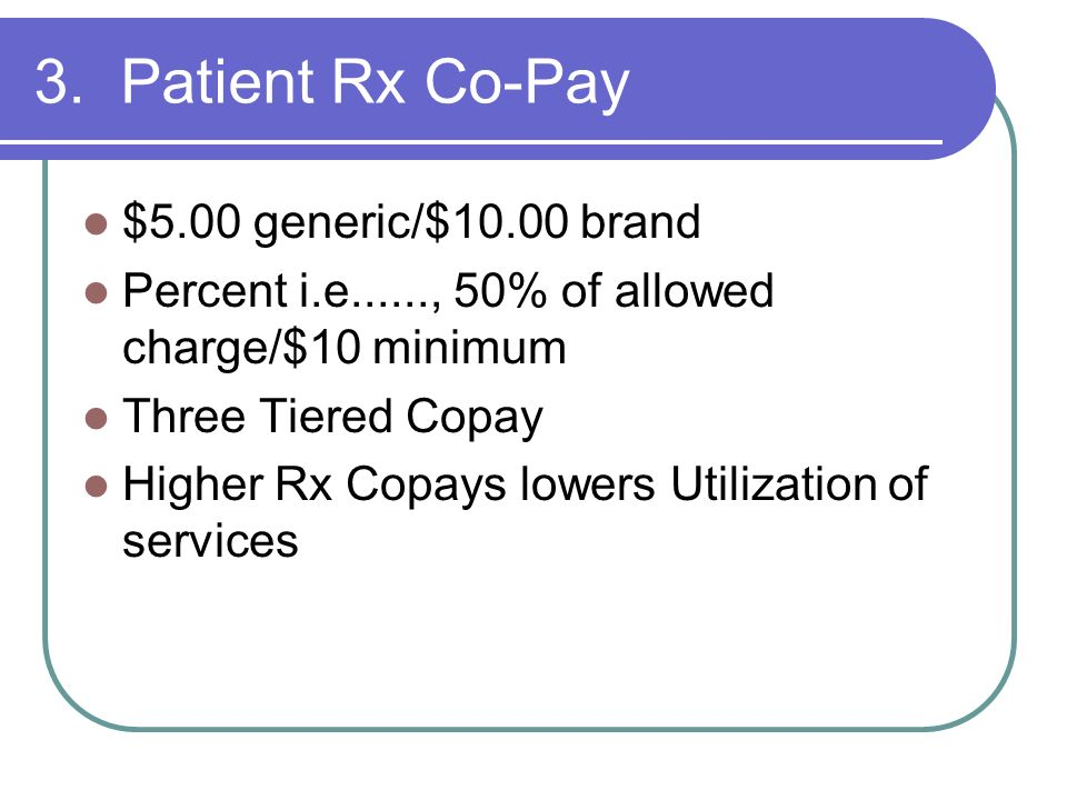 3. Patient Rx Co-Pay $5.00 generic/$10.00 brand