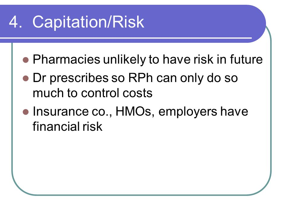 4. Capitation/Risk Pharmacies unlikely to have risk in future