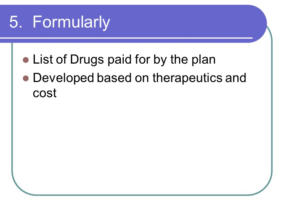 5. Formularly List of Drugs paid for by the plan
