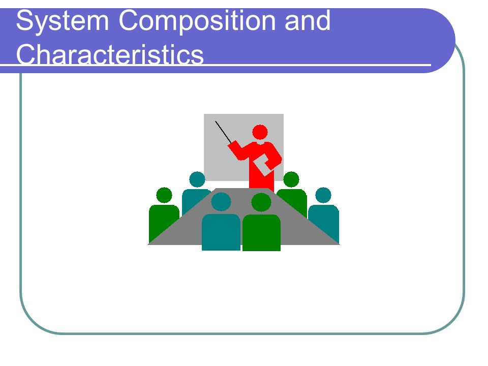 System Composition and Characteristics