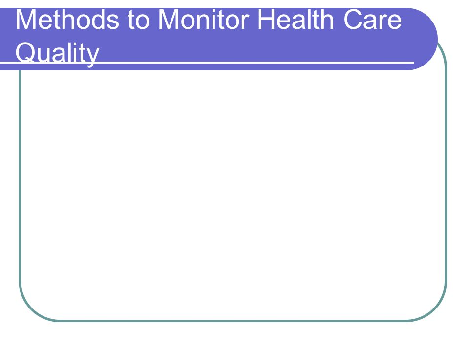 Methods to Monitor Health Care Quality
