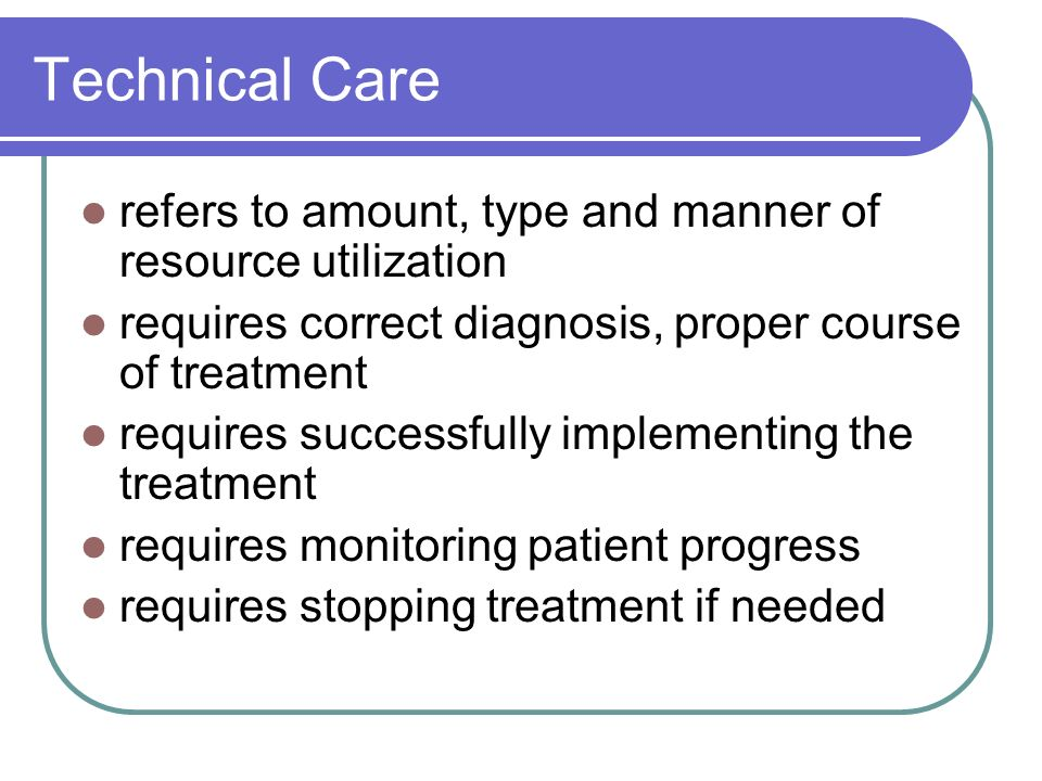 Technical Care refers to amount, type and manner of resource utilization. requires correct diagnosis, proper course of treatment.