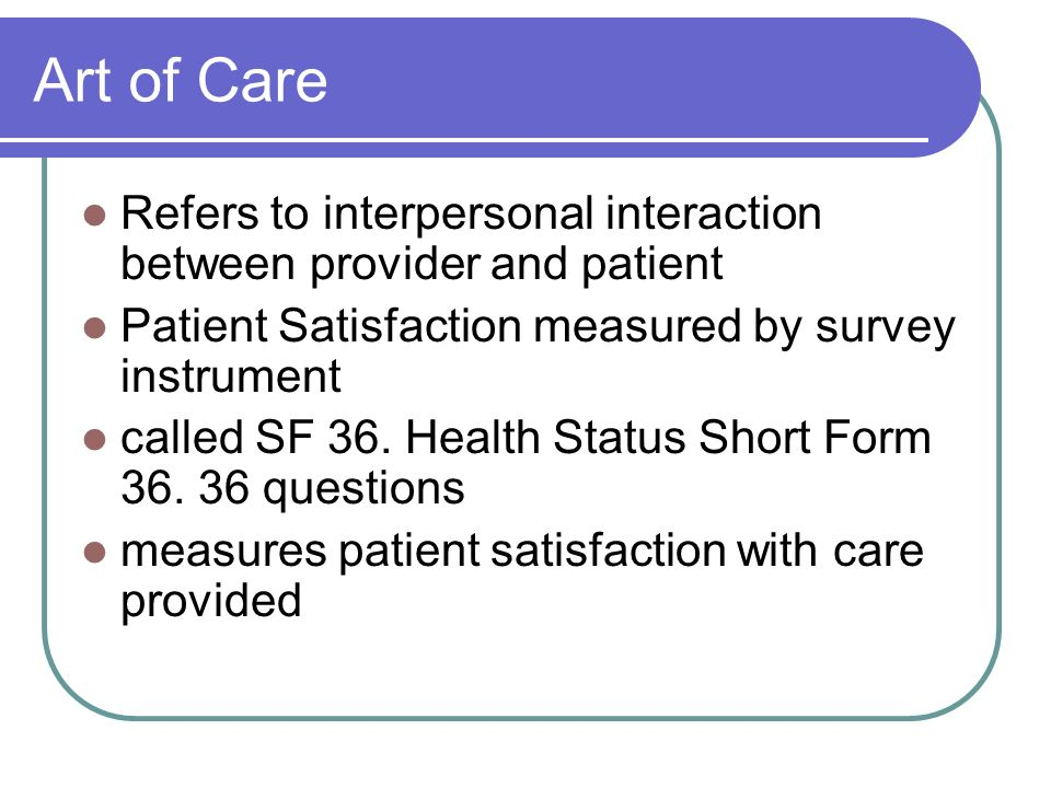 Art of Care Refers to interpersonal interaction between provider and patient. Patient Satisfaction measured by survey instrument.