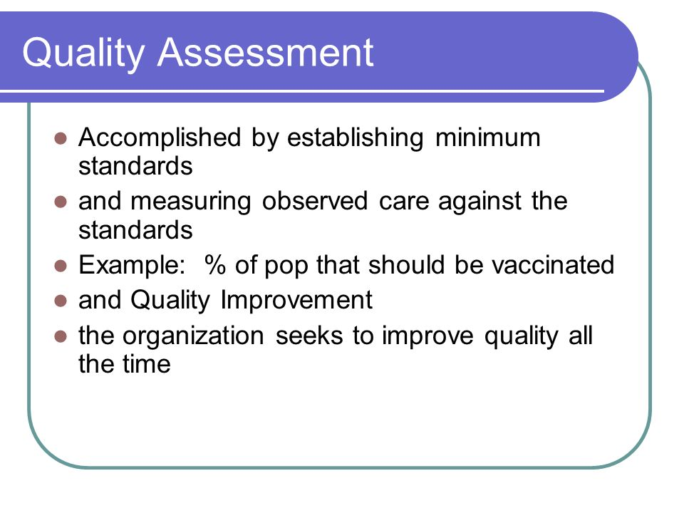 Quality Assessment Accomplished by establishing minimum standards