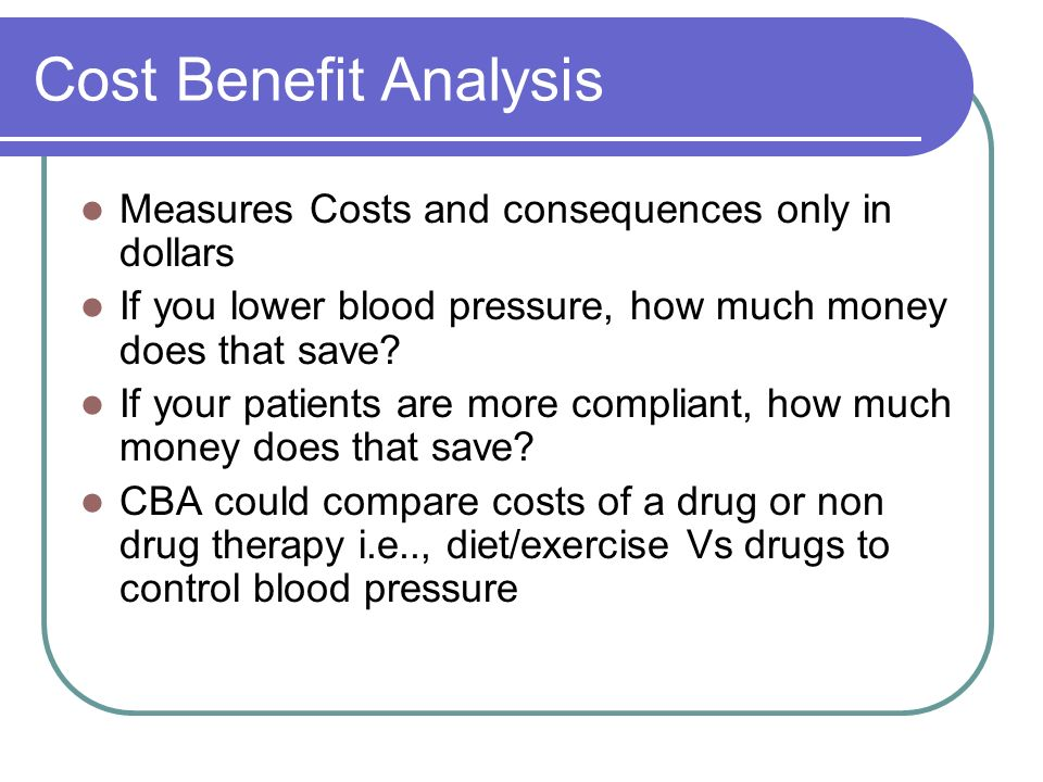 Cost Benefit Analysis Measures Costs and consequences only in dollars