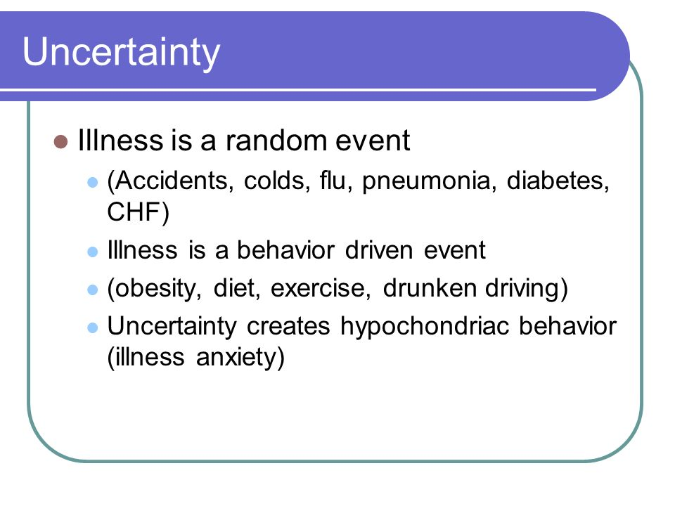 Uncertainty Illness is a random event