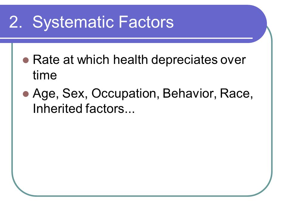 2. Systematic Factors Rate at which health depreciates over time