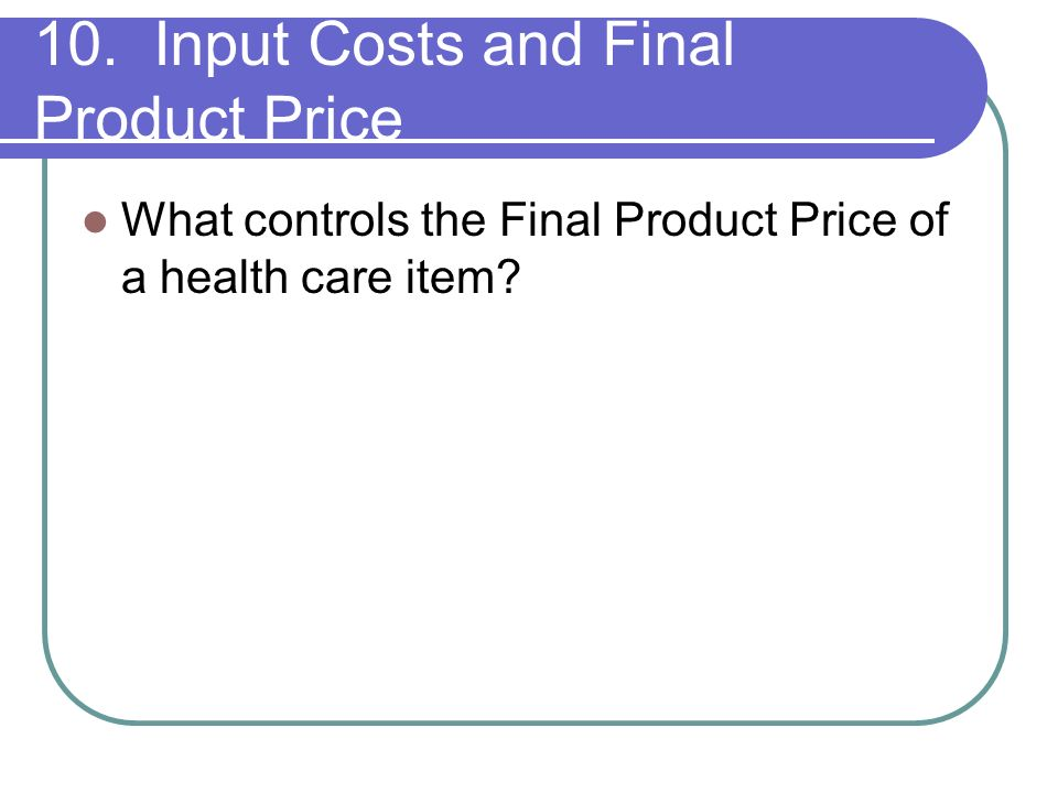 10. Input Costs and Final Product Price