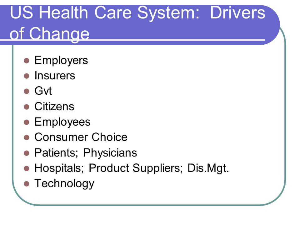 US Health Care System: Drivers of Change