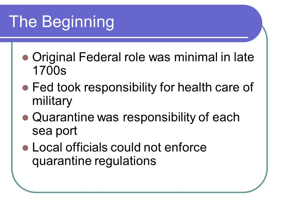 The Beginning Original Federal role was minimal in late 1700s